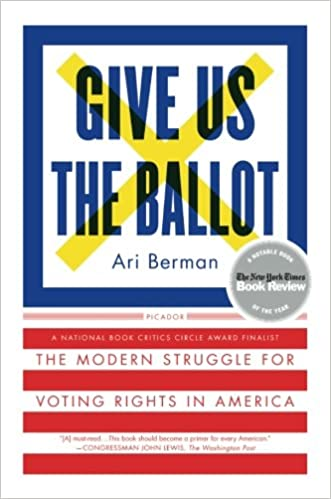 Give us the ballot the modern struggle for voting rights in give us the ballot the modern struggle for voting rights in america ari berman 9781250094728 amazon books fandeluxe Images