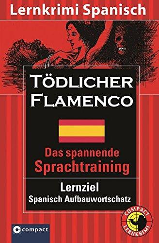 Tödlicher Flamenco: Compact Lernkrimi. Spanisch Aufbauwortschatz - Niveau B2