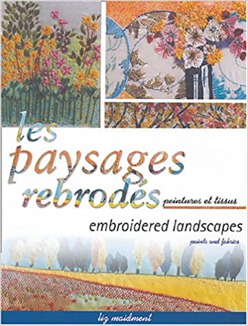 Lire Les paysages rebrodés : Embroidered landscapes : Peintures et tissus : Paints and fabrics pdf, epub ebook