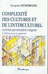 Complexité des cultures et de l'interculturel : Contre les pensées uniques par Demorgon