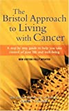 img - for The Bristol Approach to Living with Cancer: Living with Cancer and Feeling Good by Rosy Daniel (2003-03-27) book / textbook / text book