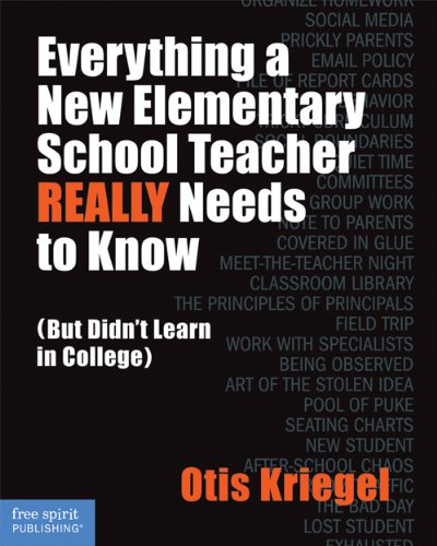 Everything a New Elementary School Teacher REALLY Needs to Know (But Didn't Learn in College): (But Didn't Learn in College)
