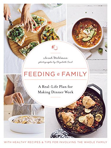 Feeding a Family: A Real-Life Plan for Making Dinner Work by Sarah Waldman