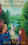 Morgen of Avalon: Child of Destiny, Carol Weakland, 0615809774