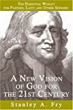 img - for A New Vision of God for the 21st Century: The Essential Wesley for Pastors, Laity and Other Seekers by Stanley Fry (2005-11-08) book / textbook / text book