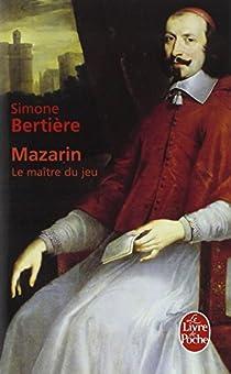 Mazarin : Le maître du jeu par Bertière