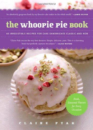 The Whoopie Pie Book: 60 Irresistible Recipes for Cake Sandwiches Classic and New by Claire Ptak