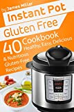 Instant Pot Gluten Free: 40 Healthy, Easy, Delicious & Nutritious Gluten-Free Recipes (Instant Pot Cookbooks)