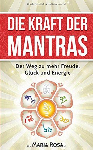 Die Kraft der Mantras: Der Weg zu mehr Freude, Glück und Energie