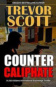 Counter Caliphate (A Jake Adams International Espionage Thriller Series Book 11)
