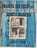 img - for Alaska, the Yukon and British Columbia Ghost Towns book / textbook / text book