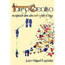 TangoCreativo: una exploración sobre cómo sentir y bailar el tango (Spanish Edition)