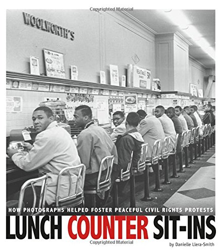 Lunch Counter Sit-Ins: How Photographs Helped Foster Peaceful Civil Rights Protests (Captured ()