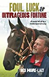 Foul Luck & Outrageous Fortune: A Candid Tell-all by a Larrikin Legend of Racing