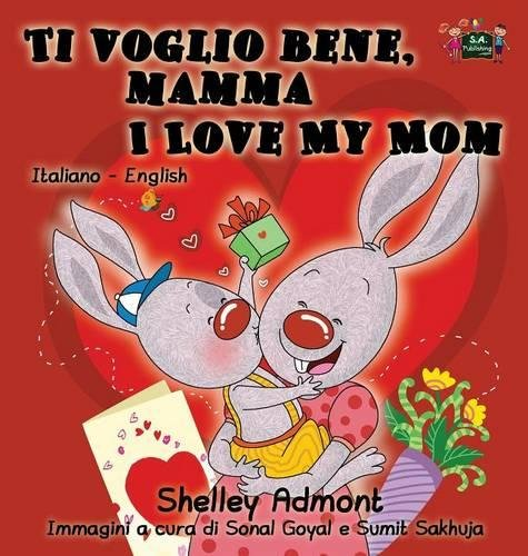 Italian Mom (Ti voglio bene, mamma I Love My Mom: Italian English Bilingual Edition (Italian English Bilingual Collection) (Italian Edition))