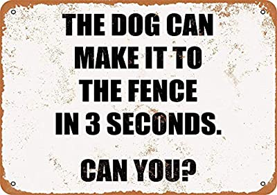 """Metal Sign 11.8"""" x 7.9"""" - My Dog Can Make It to The Fence in 3 Seconds - Vintage Retro Look"""