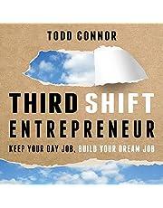 Third Shift Entrepreneur: Keep Your Day Job, Build Your Dream Job