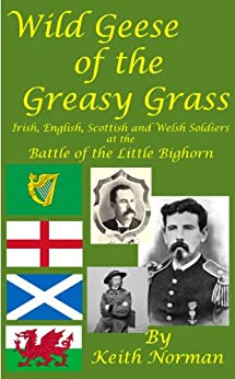 Wild Geese of the Greasy Grass: Irish, English, Scottish