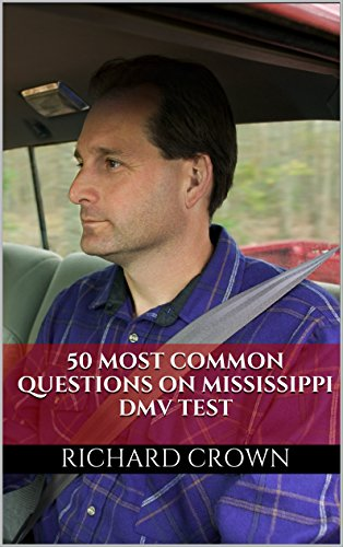 Pass Your Mississippi DMV Test Guaranteed! 50 Real Test Questions! Mississippi DMV Practice Test Questions