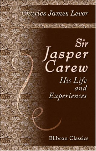 Download Sir Jasper Carew, His Life and Experiences pdf