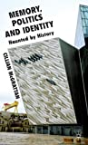 Memories, Politics and Identity : Haunted by History, McGrattan, Cillian, 0230292003