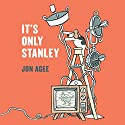 It's Only Stanley Audiobook by Jon Agee Narrated by George Newbern