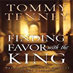 Finding Favor with the King: Preparing for Your Moment in His Presence | Tommy Tenney