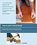 How to Start a Home-Based Handyman Business: *Turn Your Skills Into Cash *Schedule Your Jobs *Build Word-Of-Mouth Referrals *Manage Insurance Issues ... Smart And Safe (Home-Based Business Series)