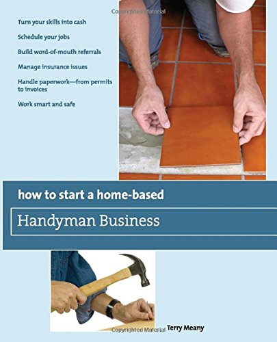 how-to-start-a-home-based-handyman-business-turn-your-skills-into-cash-schedule-your-jobs-build-word-of-mouth-referrals-manage-insurance-issues-smart-and-safe-home-based-business-series