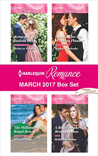 Harlequin Romance March 2017 Box Set: Return of Her Italian DukeThe Millionaire's Royal RescueProposal for the Wedding PlannerA Bride for the Brooding Boss