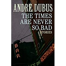 The Times Are Never So Bad: Stories