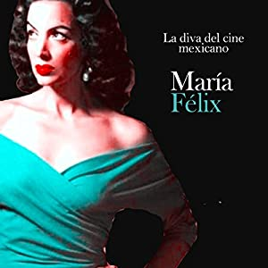 María Felix: La vida del cine mexicano [Maria Felix: The Life of Mexican Cinema] Audiobook