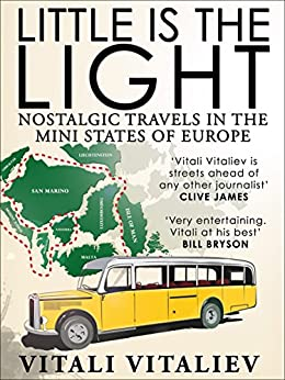 Little is the Light: Nostalgic travels in the mini-states of Europe by [Vitaliev, Vitali]