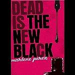 Dead is the New Black   Marlene Perez