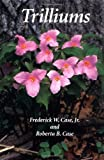 Trilliums, Frederick W. Case and Roberta B. Case, 0881923745