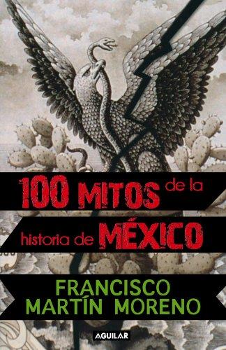 100 mitos de la historia de Mexico (Spanish Edition)