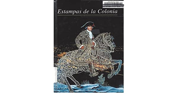 Estampas de la Colonia/Stamps of the Colony: Amazon.es: Solange Alberro, Ma. Cristina Urrutia, Krystyna Libura: Libros en idiomas extranjeros