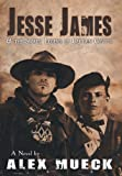 Jesse James and the Secret Legend of Captain Coytus, Alex Mueck, 1491710500