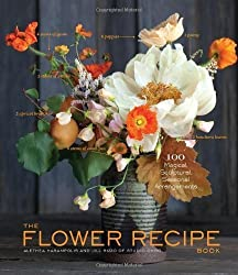 Flower Recipe Book, The: 125 Step-by-Step Arrangements for Everyday Occasions by Alethea Harampolis (2013)