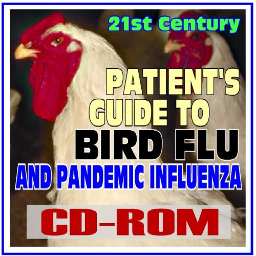 21St Century Patients Guide To Bird Flu And Pandemic Influenza   H5n1 Avian Flu  Clinical And Public Health Guidelines  Drugs  Tamiflu  Vaccines  Cdc Data