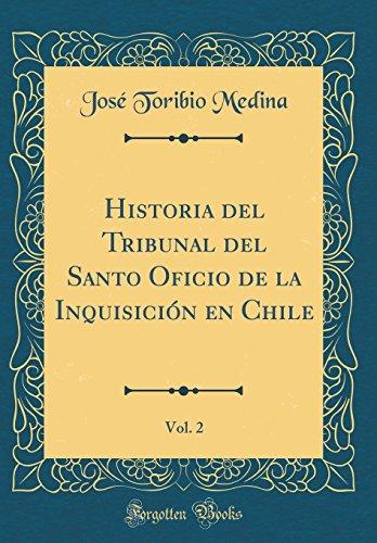 Historia del Tribunal del Santo Oficio de la Inquisicion En Chile, Vol. 2 (Classic Reprint) (Spanish Edition) [Jose Toribio Medina] (Tapa Dura)