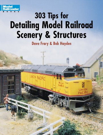 303 Tips for Detailing Model Railroad Scenery and Structures (Model Railroad Handbook)