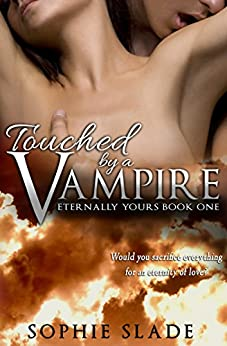 Touched by a Vampire (Eternally Yours Book 1) by [Slade, Sophie]