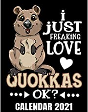 I Just Freaking Love Quokkas Ok? Calendar 2021: Cute Australian Quokka Calendar 2021 - Appointment Planner Book And Organizer Journal - Weekly - Monthly - Yearly