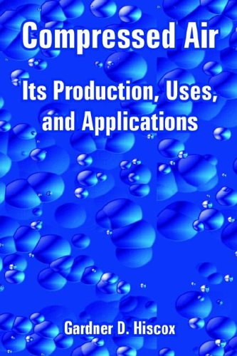 Compressed Air: Its Production, Uses, and Applications