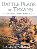 Battle Flags of Texans in the Confederacy, Alan K. Sumrall, 0890159831