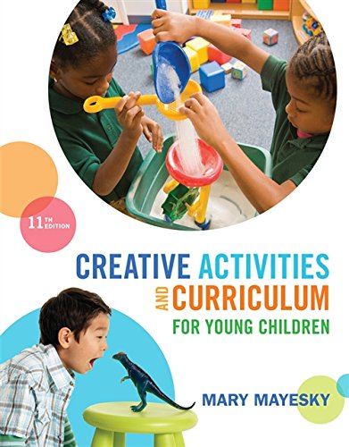 Creative Activities and Curriculum for Young Children (MindTap Course List)