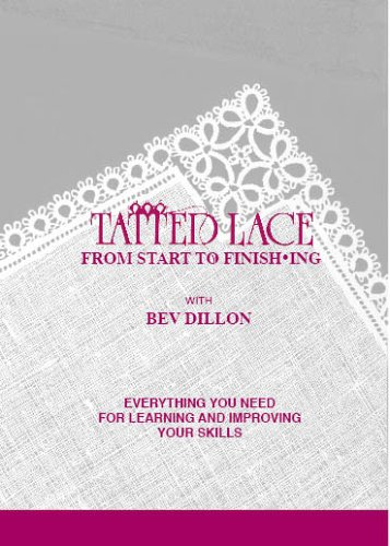Tatted Lace From Start to Finishing: Everything You Need For Learning and Improving Your Skills