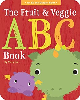 The Fruit and Veggie ABC Book (An Ed the Dragon Book 2) by [Lee, Mary]