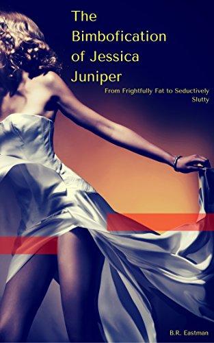 The Bimbofication of Jessica Juniper: From Frightfully Fat to Seductively Slutty (The Bimbofication of Woman Book 10) (B 10 Bombshell)